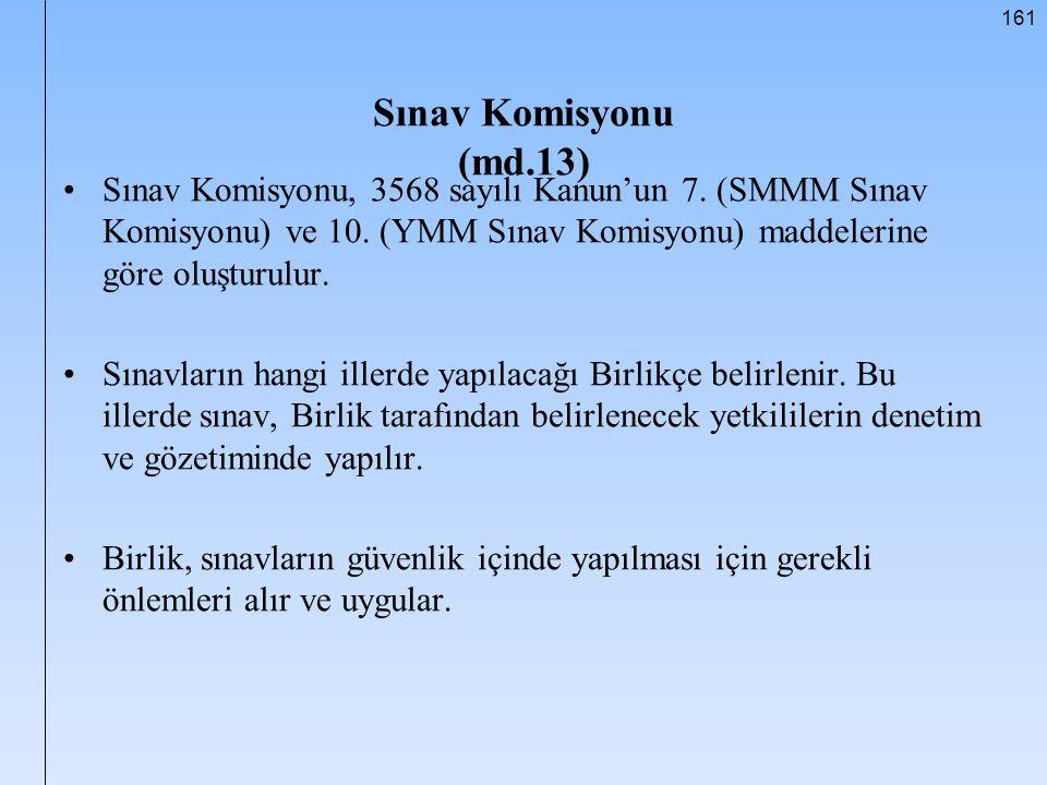 Sınav Komisyonu (md.13) Sınav Komisyonu, 3568 sayılı Kanun'un 7. (SMMM Sınav Komisyonu) ve 10. (YMM Sınav Komisyonu) maddelerine göre oluşturulur.