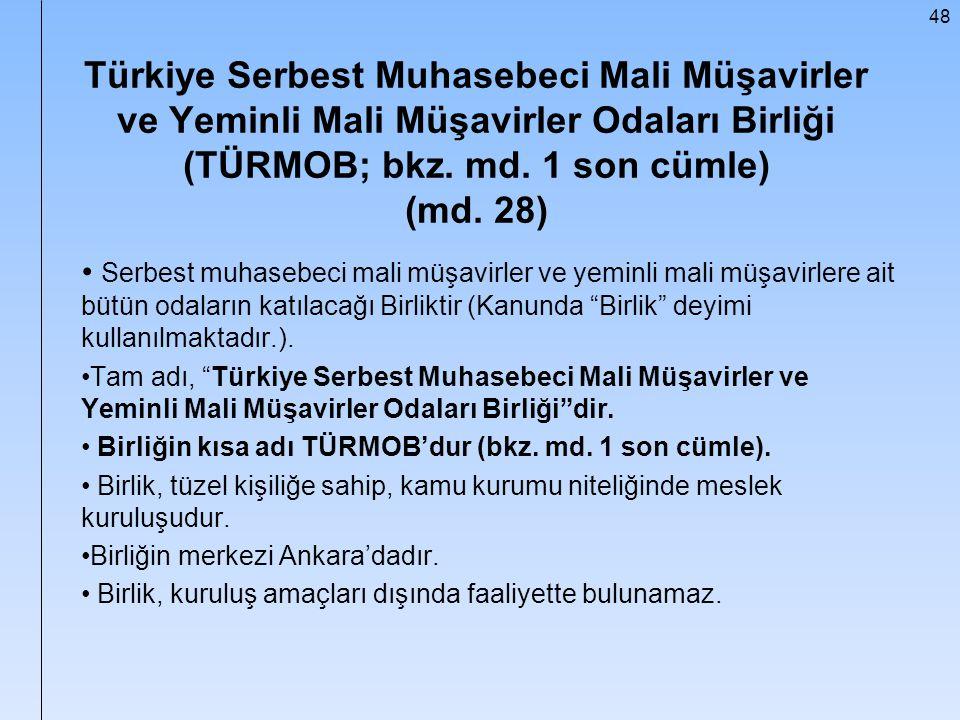 Türkiye Serbest Muhasebeci Mali Müşavirler ve Yeminli Mali Müşavirler Odaları Birliği (TÜRMOB; bkz. md. 1 son cümle) (md. 28)