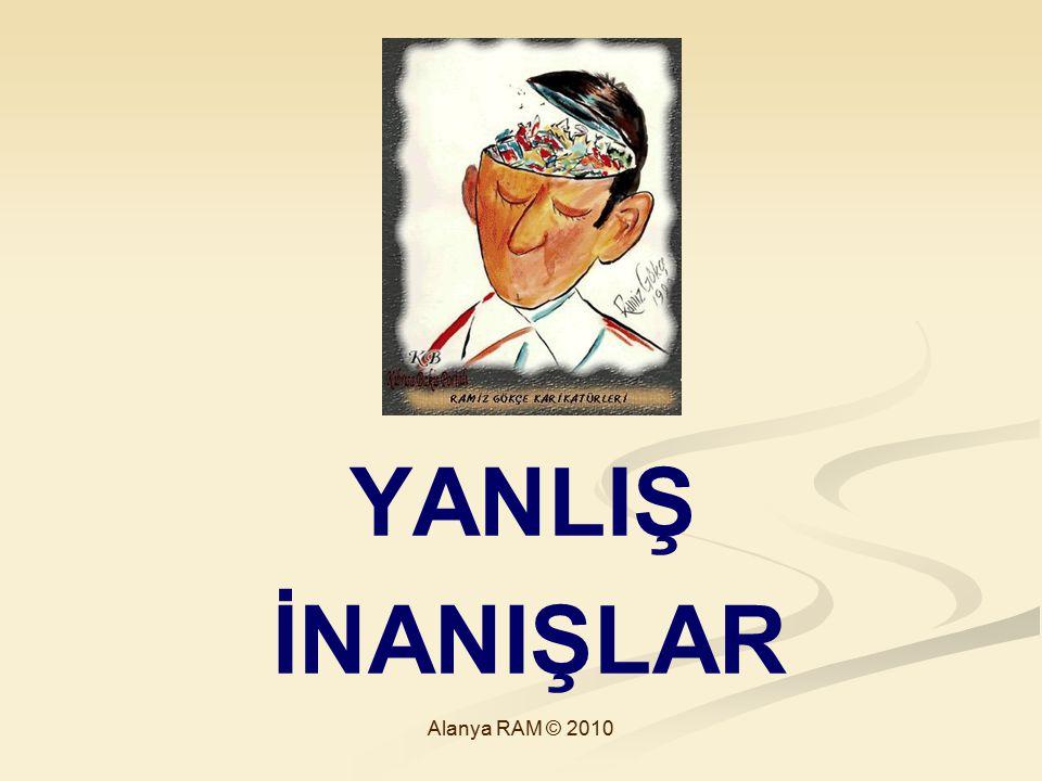 YANLIŞ İNANIŞLAR Alanya RAM © 2010