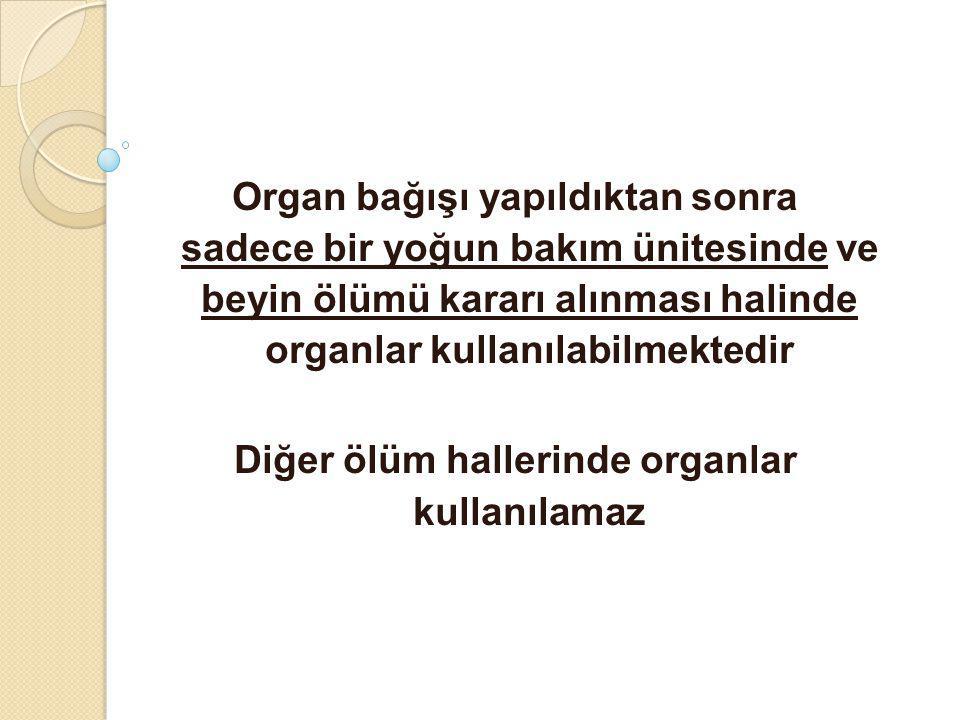 Diğer ölüm hallerinde organlar kullanılamaz