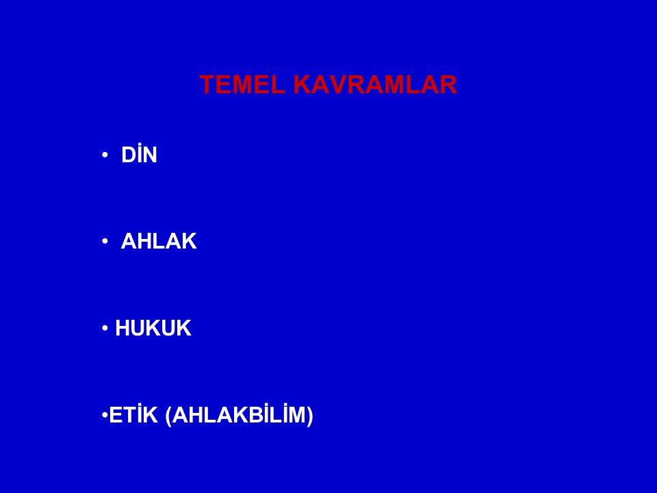 TEMEL KAVRAMLAR DİN AHLAK HUKUK ETİK (AHLAKBİLİM)