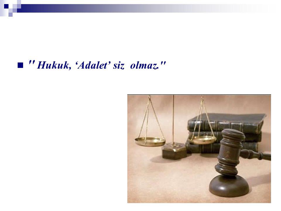 Hukuk, 'Adalet' siz olmaz.