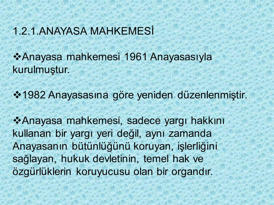 1.2.1.ANAYASA MAHKEMESİ Anayasa mahkemesi 1961 Anayasasıyla kurulmuştur. 1982 Anayasasına göre yeniden düzenlenmiştir.