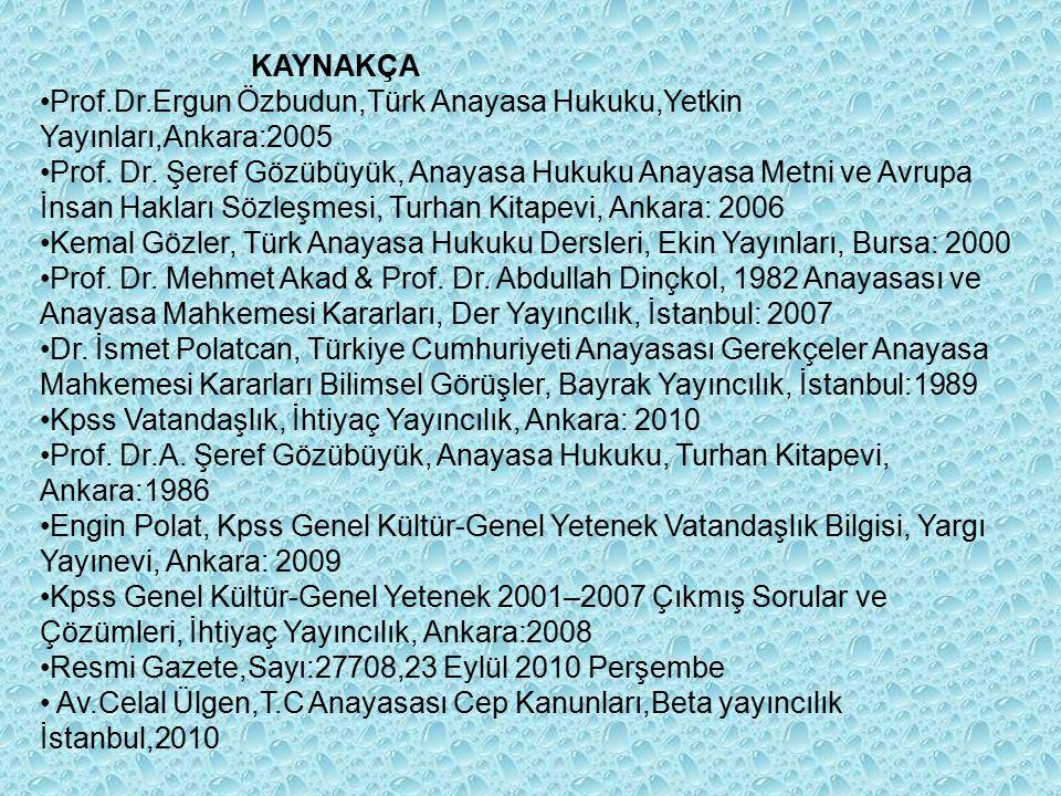 KAYNAKÇA Prof.Dr.Ergun Özbudun,Türk Anayasa Hukuku,Yetkin Yayınları,Ankara:2005.