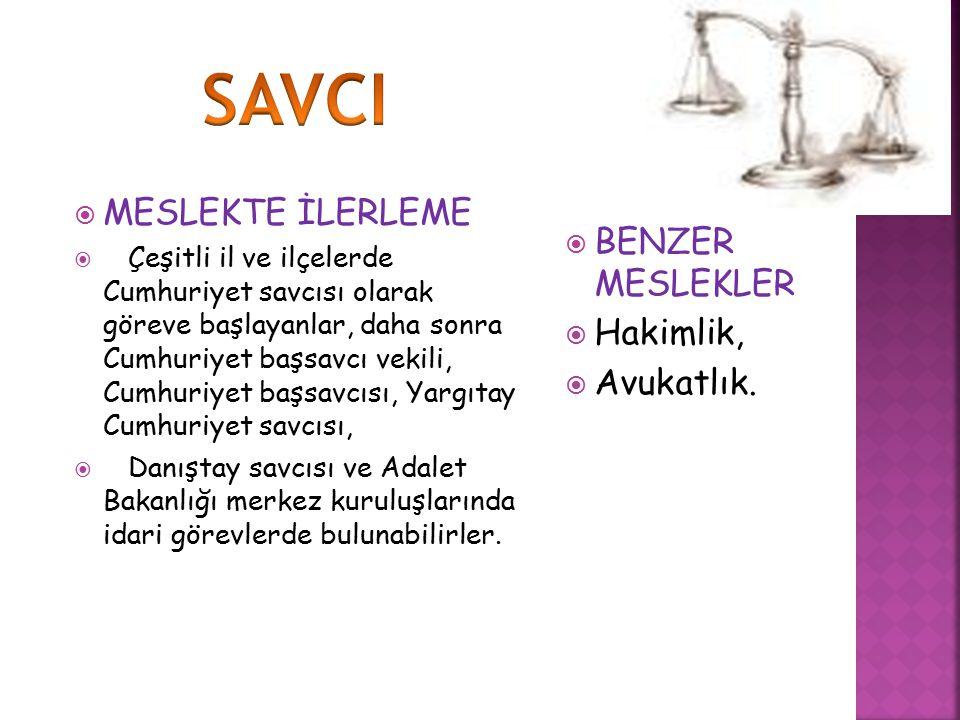 SAVCI MESLEKTE İLERLEME BENZER MESLEKLER Hakimlik, Avukatlık.