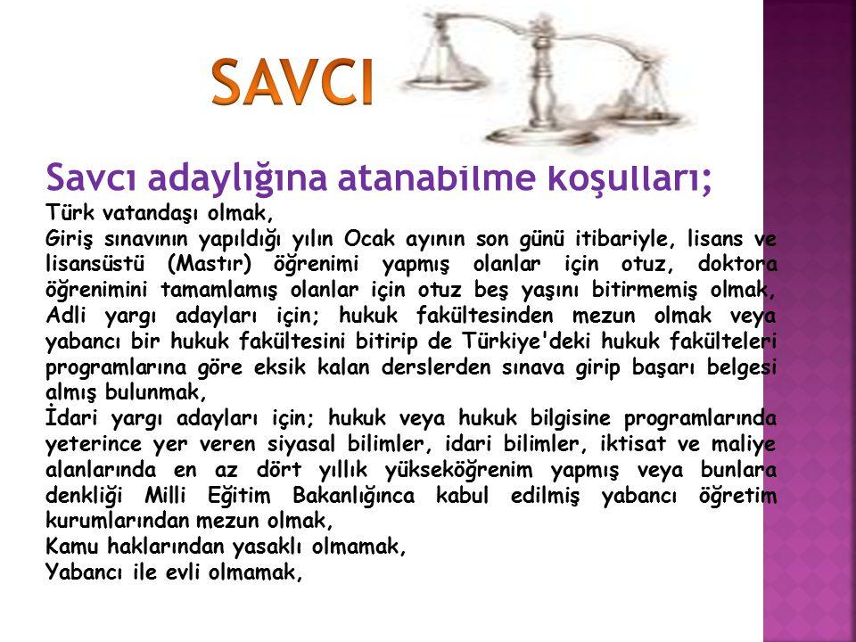 SAVCI Savcı adaylığına atanabilme koşulları; Türk vatandaşı olmak,