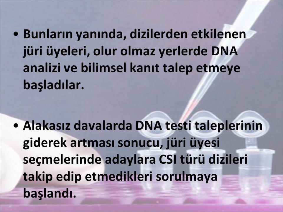 Bunların yanında, dizilerden etkilenen jüri üyeleri, olur olmaz yerlerde DNA analizi ve bilimsel kanıt talep etmeye başladılar.