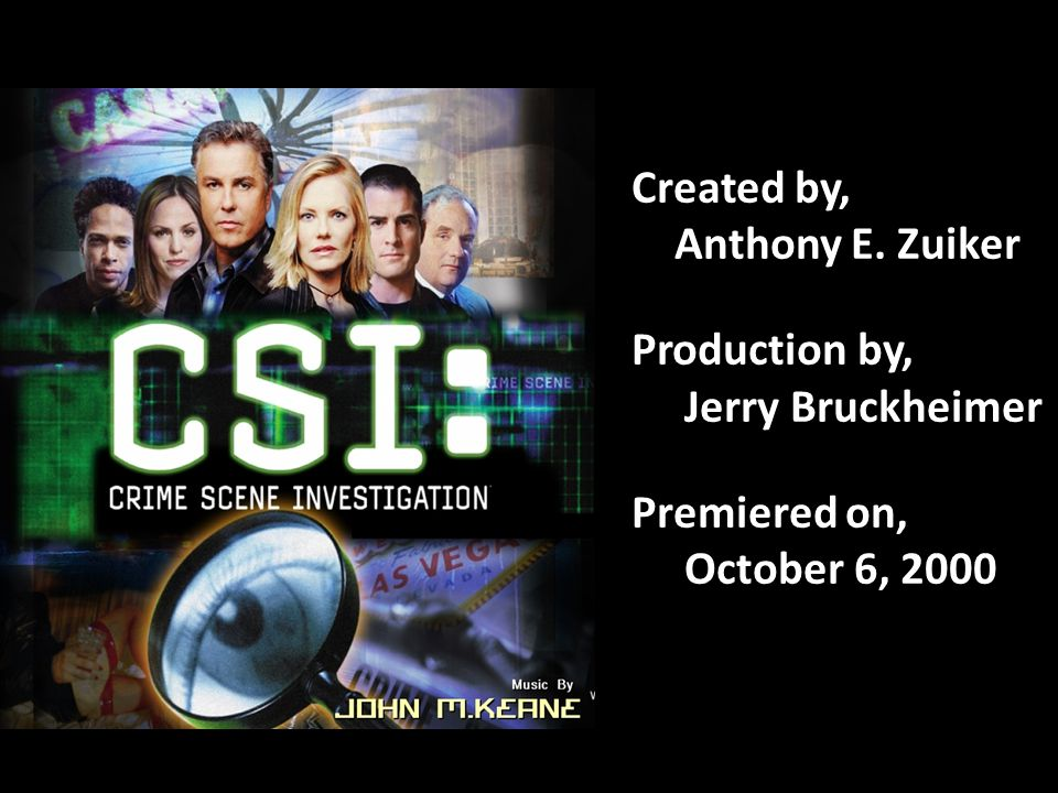 Created by, Anthony E. Zuiker Production by, Jerry Bruckheimer Premiered on, October 6, 2000