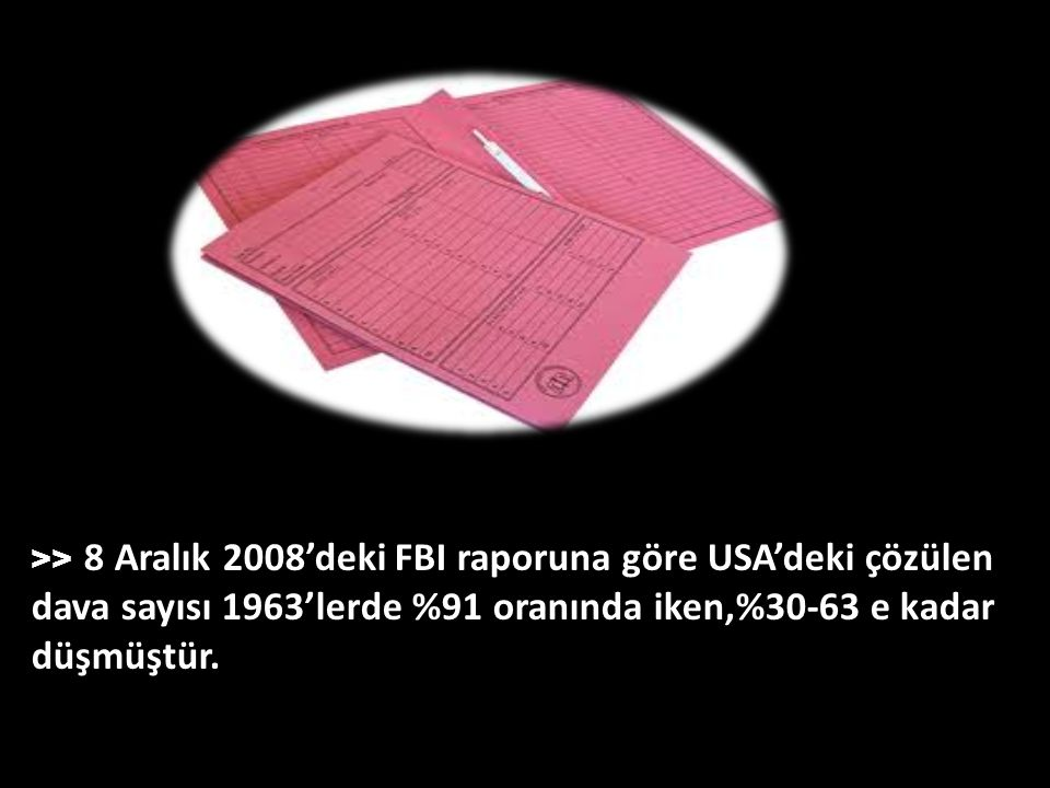 >> 8 Aralık 2008'deki FBI raporuna göre USA'deki çözülen dava sayısı 1963'lerde %91 oranında iken,%30-63 e kadar düşmüştür.