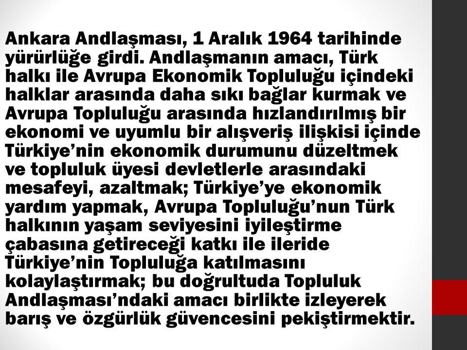 Ankara Andlaşması, 1 Aralık 1964 tarihinde yürürlüğe girdi