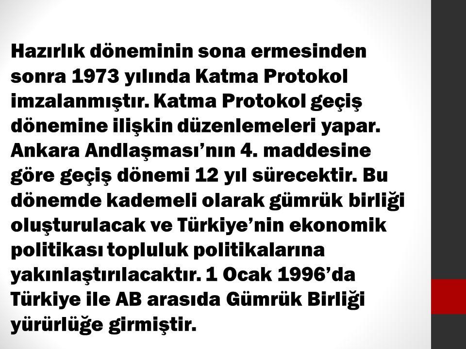 Hazırlık döneminin sona ermesinden sonra 1973 yılında Katma Protokol imzalanmıştır.