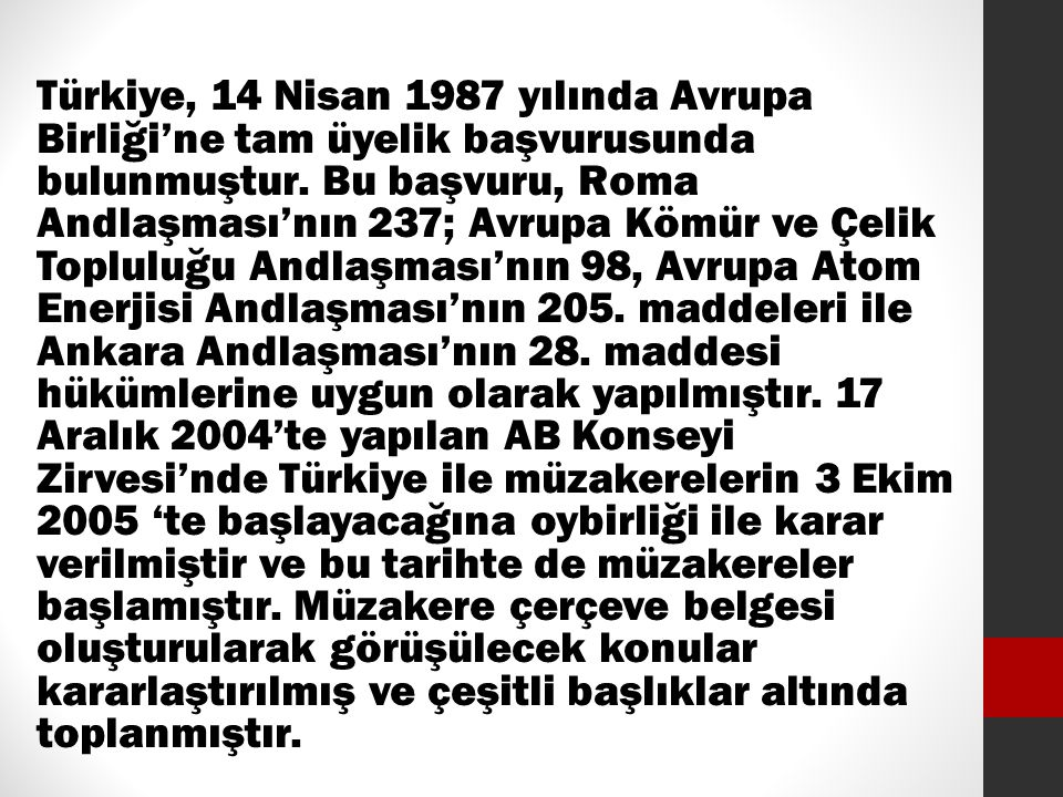 Türkiye, 14 Nisan 1987 yılında Avrupa Birliği'ne tam üyelik başvurusunda bulunmuştur.