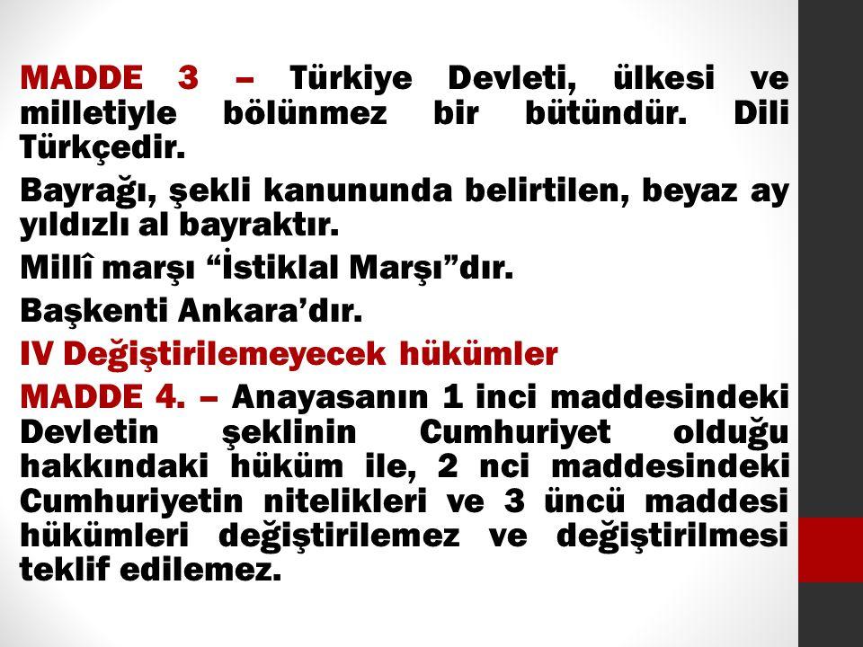 MADDE 3 – Türkiye Devleti, ülkesi ve milletiyle bölünmez bir bütündür