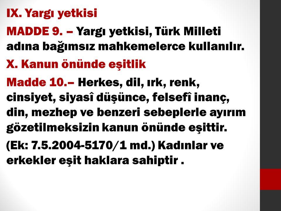 IX. Yargı yetkisi MADDE 9. – Yargı yetkisi, Türk Milleti adına bağımsız mahkemelerce kullanılır.