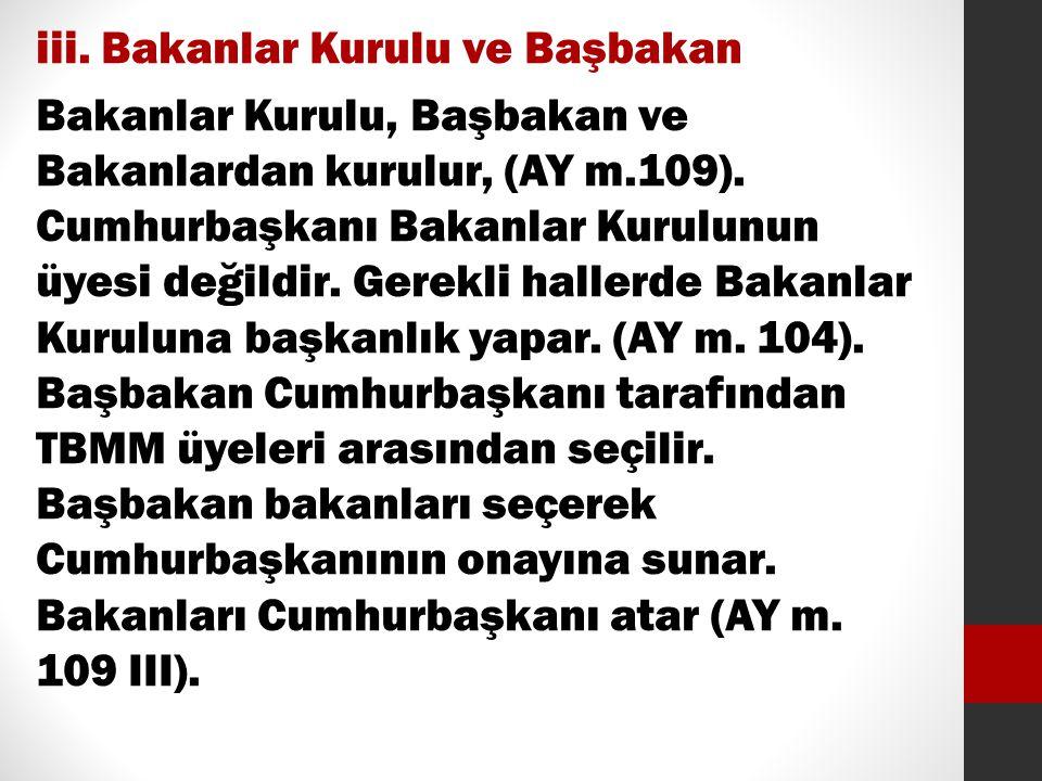 iii. Bakanlar Kurulu ve Başbakan Bakanlar Kurulu, Başbakan ve Bakanlardan kurulur, (AY m.109).