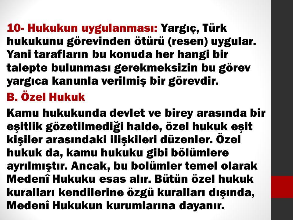 10- Hukukun uygulanması: Yargıç, Türk hukukunu görevinden ötürü (resen) uygular.