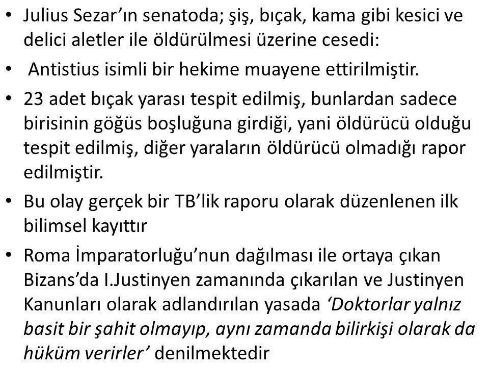 Julius Sezar'ın senatoda; şiş, bıçak, kama gibi kesici ve delici aletler ile öldürülmesi üzerine cesedi: