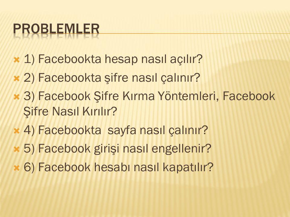 PROBLEMLER 1) Facebookta hesap nasıl açılır