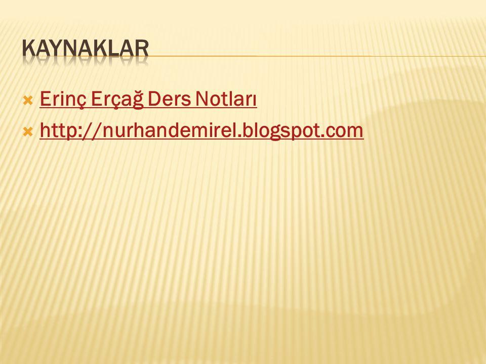 KAYNAKLAR Erinç Erçağ Ders Notları http://nurhandemirel.blogspot.com