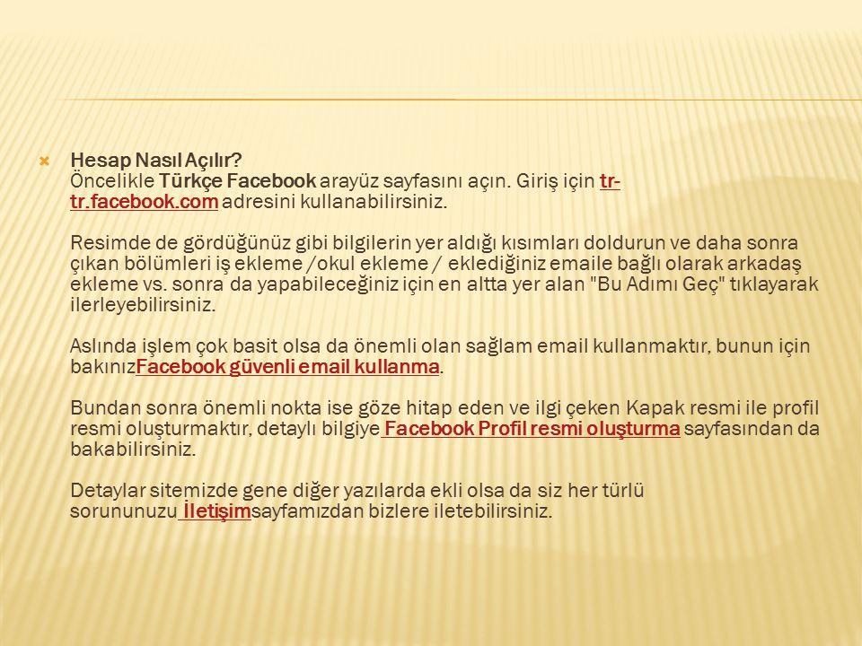 Hesap Nasıl Açılır. Öncelikle Türkçe Facebook arayüz sayfasını açın