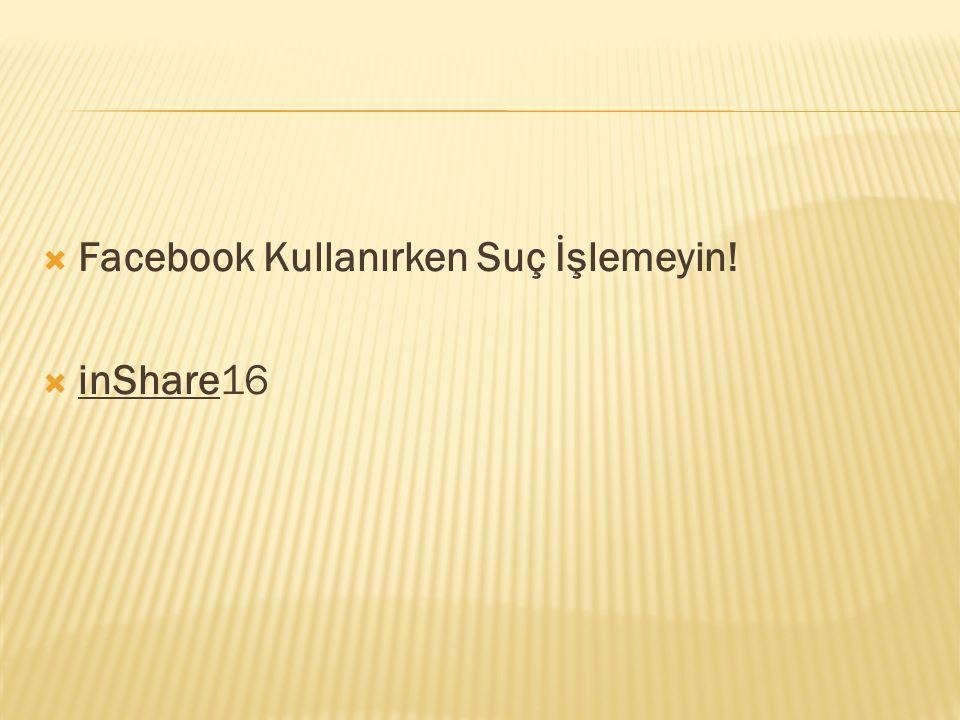 Facebook Kullanırken Suç İşlemeyin!