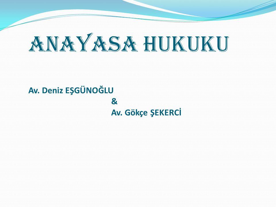 ANAYASA HUKUKU Av. Deniz EŞGÜNOĞLU & Av. Gökçe ŞEKERCİ