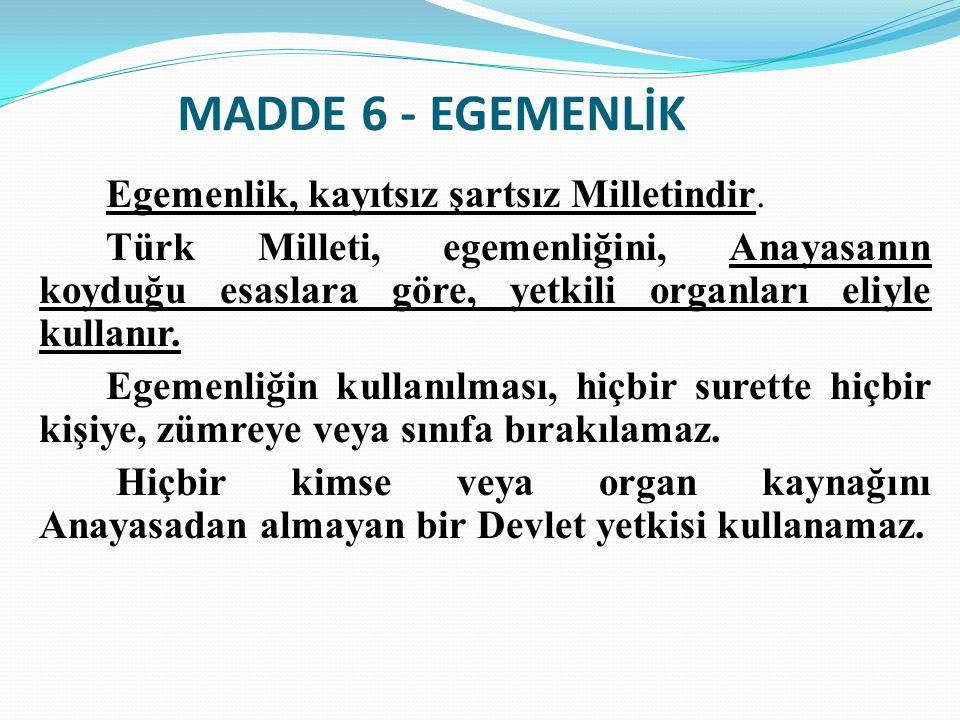 MADDE 6 - EGEMENLİK Egemenlik, kayıtsız şartsız Milletindir.