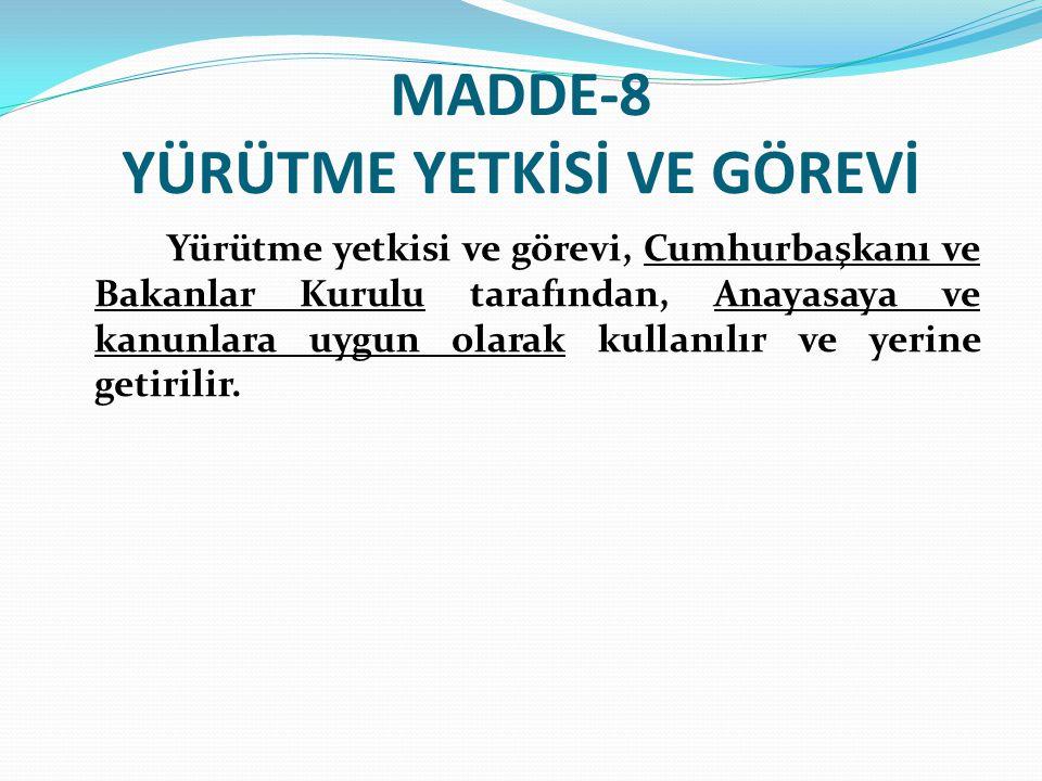 MADDE-8 YÜRÜTME YETKİSİ VE GÖREVİ