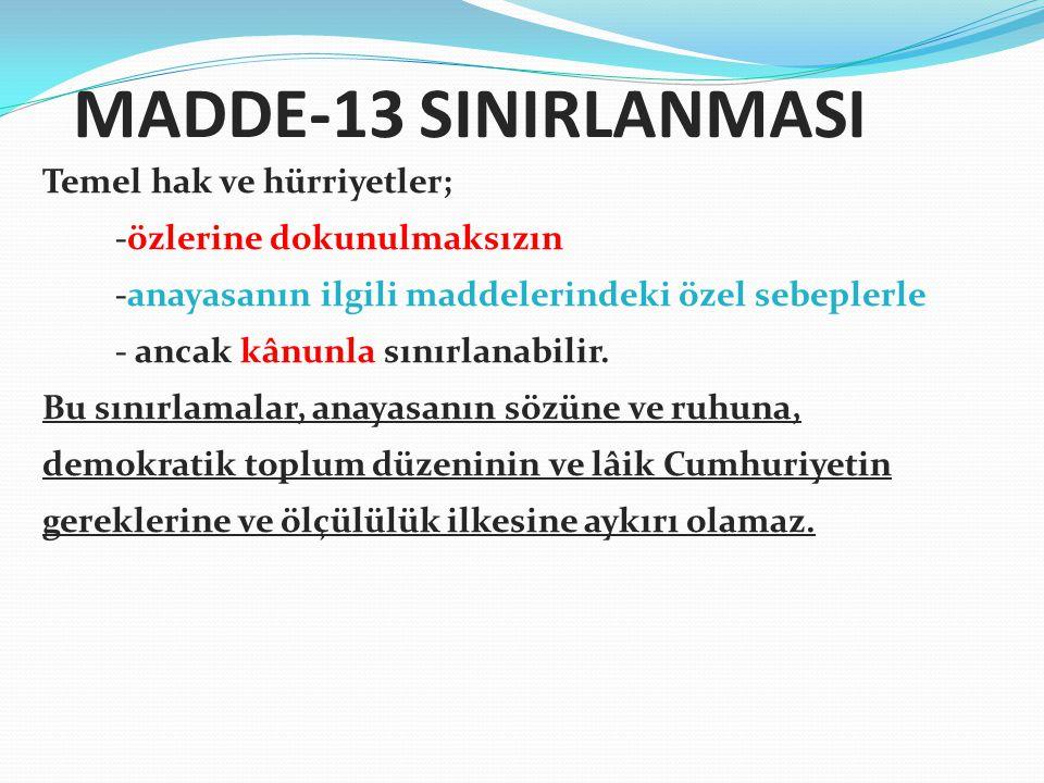 MADDE-13 SINIRLANMASI Temel hak ve hürriyetler;