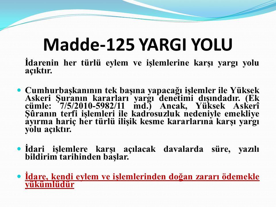 Madde-125 YARGI YOLU İdarenin her türlü eylem ve işlemlerine karşı yargı yolu açıktır.