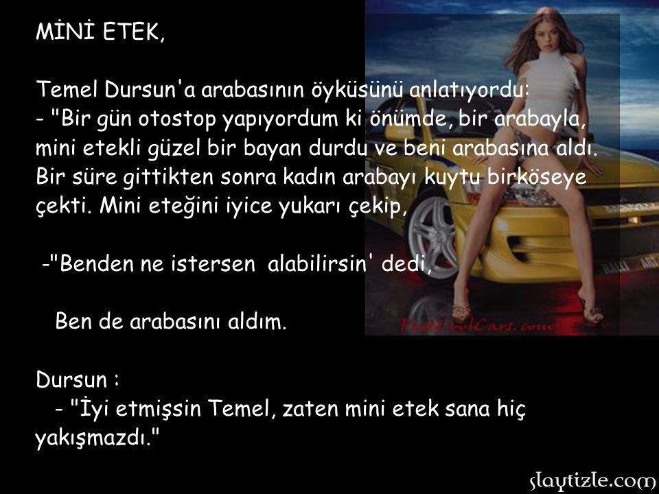 MİNİ ETEK, Temel Dursun a arabasının öyküsünü anlatıyordu: