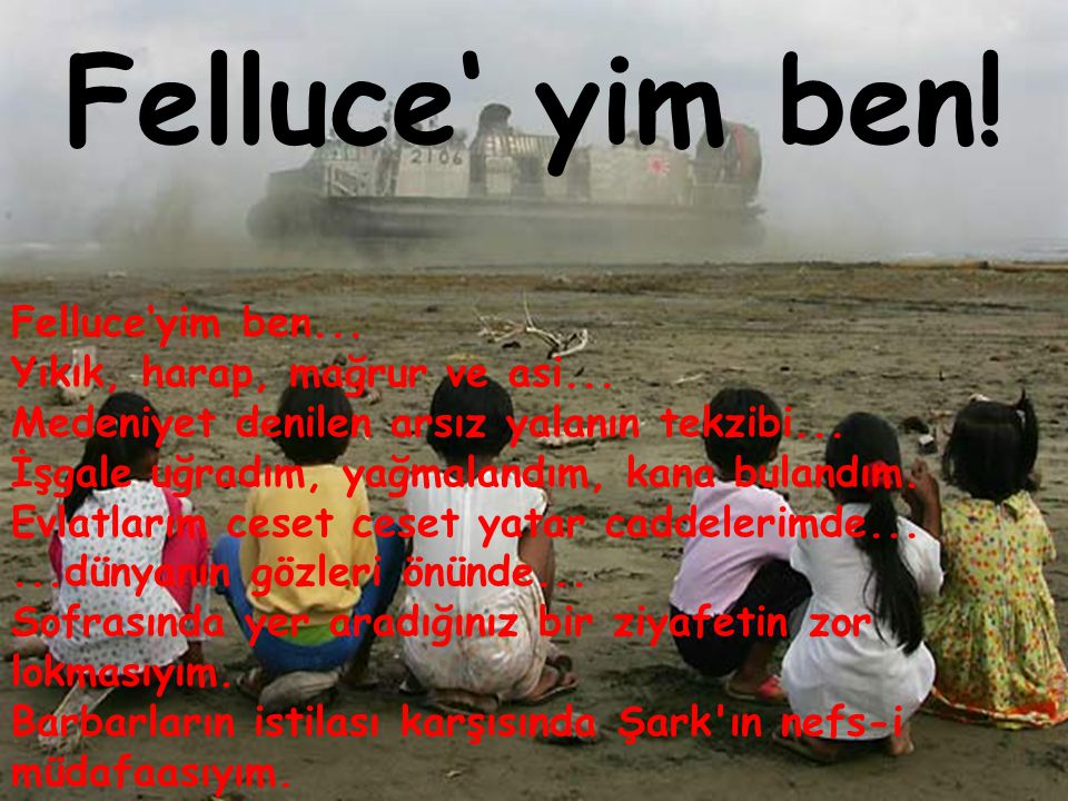 Felluce' yim ben! Felluce'yim ben...