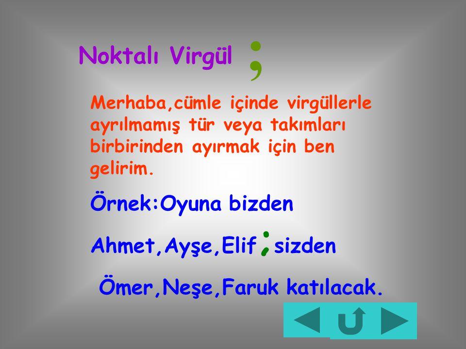 ; Noktalı Virgül Örnek:Oyuna bizden Ahmet,Ayşe,Elif;sizden