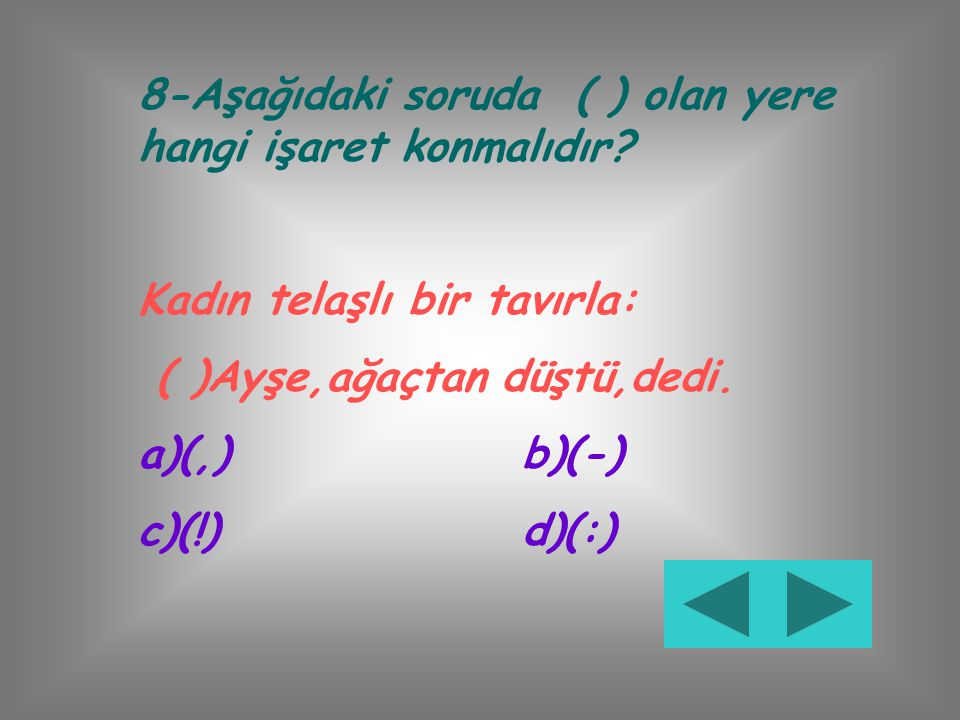 8-Aşağıdaki soruda ( ) olan yere hangi işaret konmalıdır