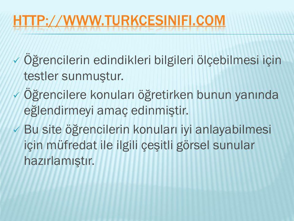 http://www.turkcesinifi.com Öğrencilerin edindikleri bilgileri ölçebilmesi için testler sunmuştur.