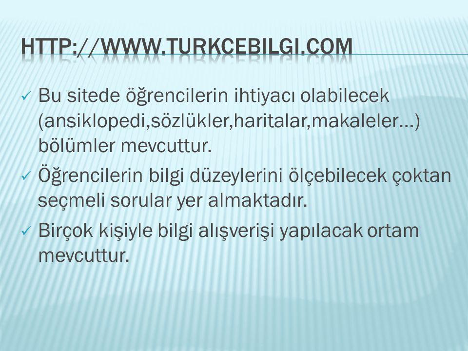 http://www.turkcebilgi.com Bu sitede öğrencilerin ihtiyacı olabilecek (ansiklopedi,sözlükler,haritalar,makaleler…) bölümler mevcuttur.