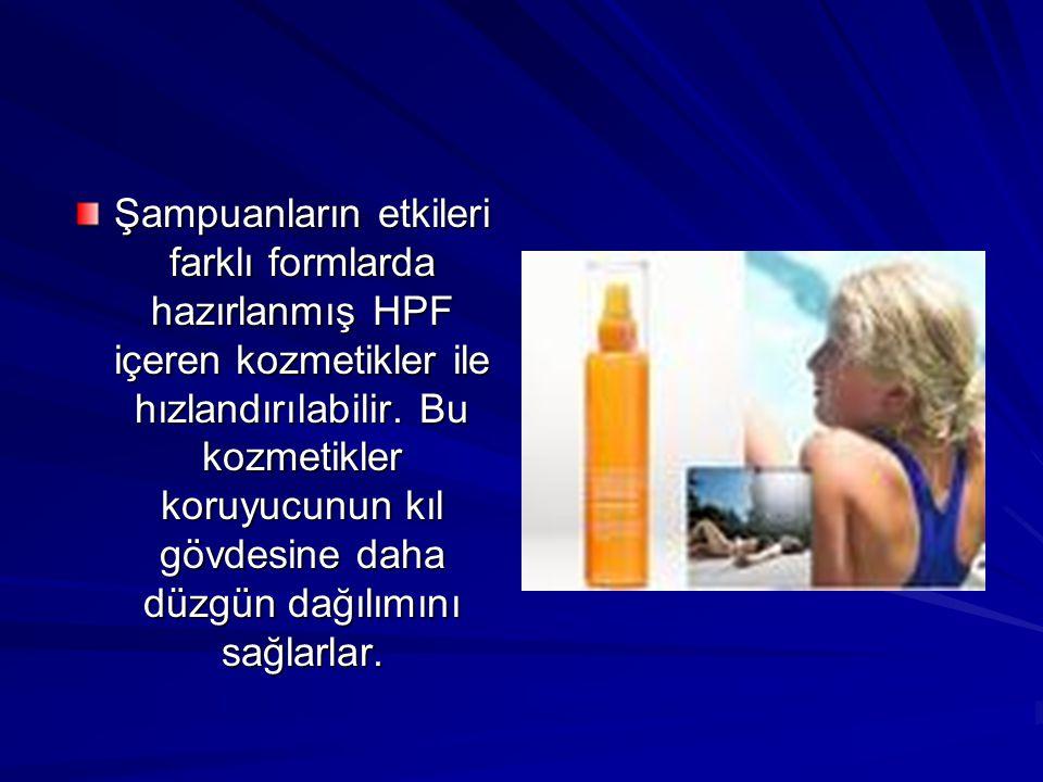 Şampuanların etkileri farklı formlarda hazırlanmış HPF içeren kozmetikler ile hızlandırılabilir.