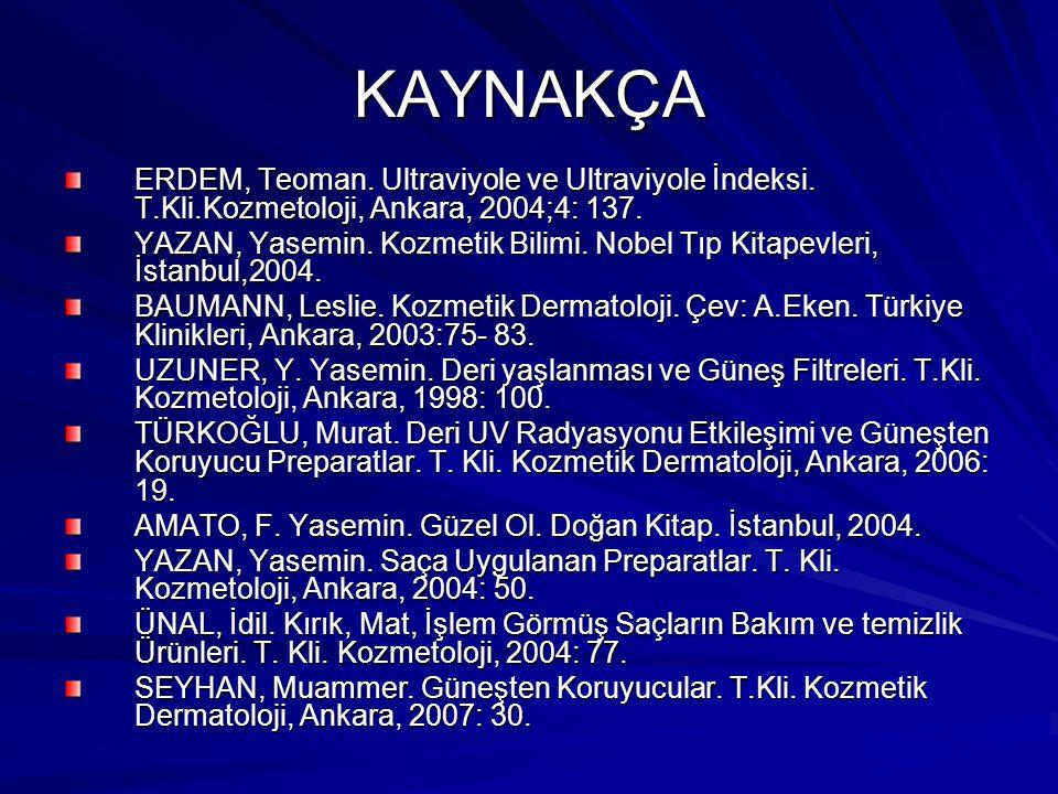 KAYNAKÇA ERDEM, Teoman. Ultraviyole ve Ultraviyole İndeksi. T.Kli.Kozmetoloji, Ankara, 2004;4: 137.