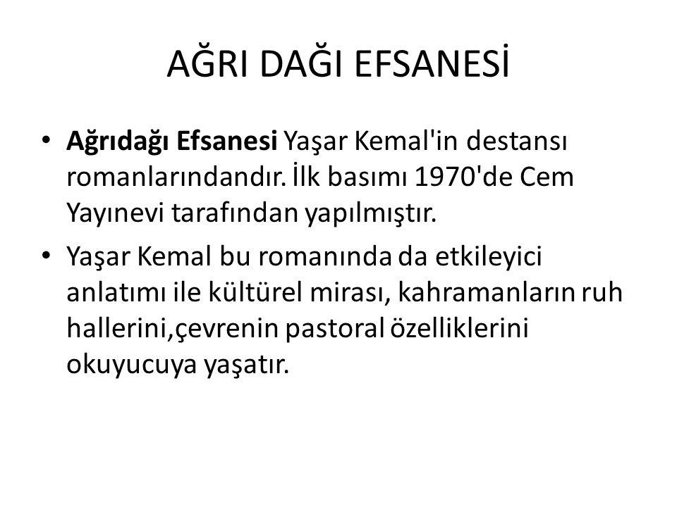 AĞRI DAĞI EFSANESİ Ağrıdağı Efsanesi Yaşar Kemal in destansı romanlarındandır. İlk basımı 1970 de Cem Yayınevi tarafından yapılmıştır.