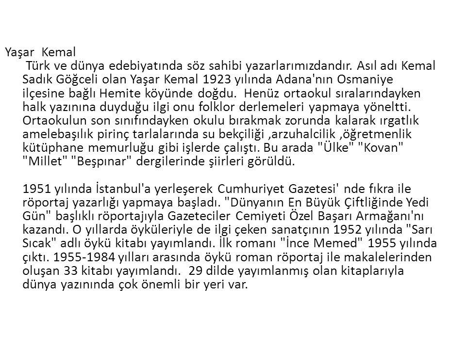 Yaşar Kemal Türk ve dünya edebiyatında söz sahibi yazarlarımızdandır