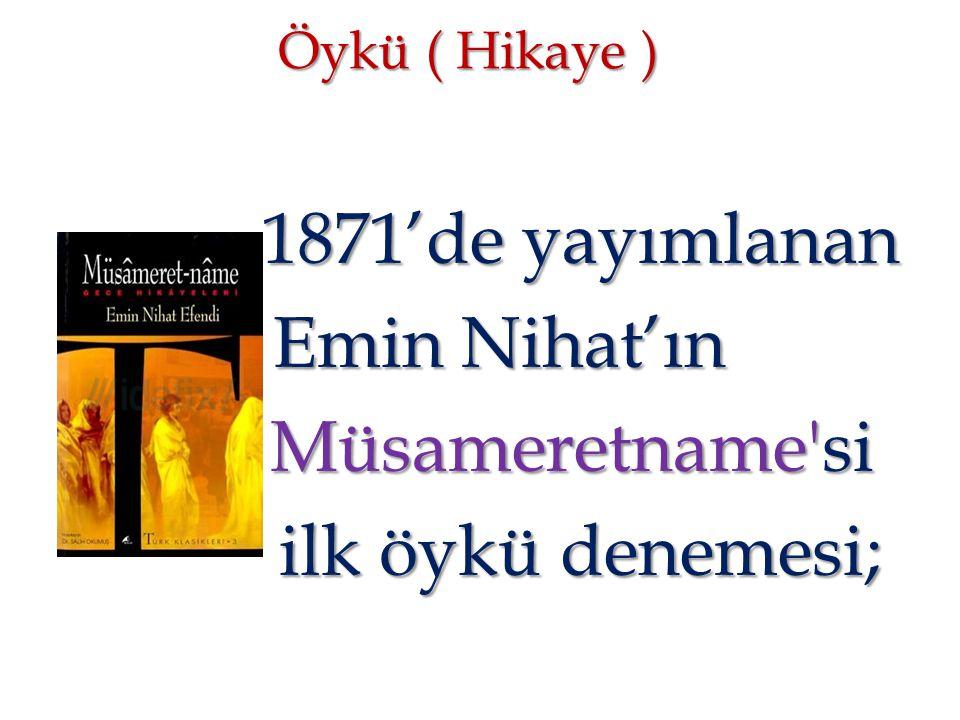 1871'de yayımlanan Emin Nihat'ın Müsameretname si ilk öykü denemesi;