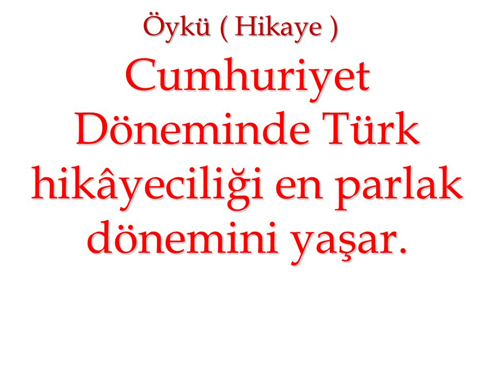 Cumhuriyet Döneminde Türk hikâyeciliği en parlak dönemini yaşar.