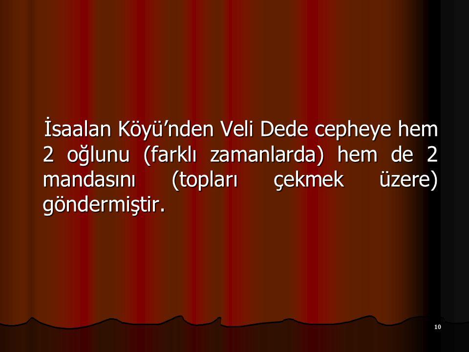 İsaalan Köyü'nden Veli Dede cepheye hem 2 oğlunu (farklı zamanlarda) hem de 2 mandasını (topları çekmek üzere) göndermiştir.
