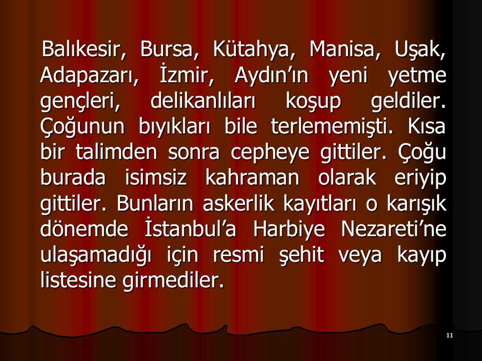 Balıkesir, Bursa, Kütahya, Manisa, Uşak, Adapazarı, İzmir, Aydın'ın yeni yetme gençleri, delikanlıları koşup geldiler.