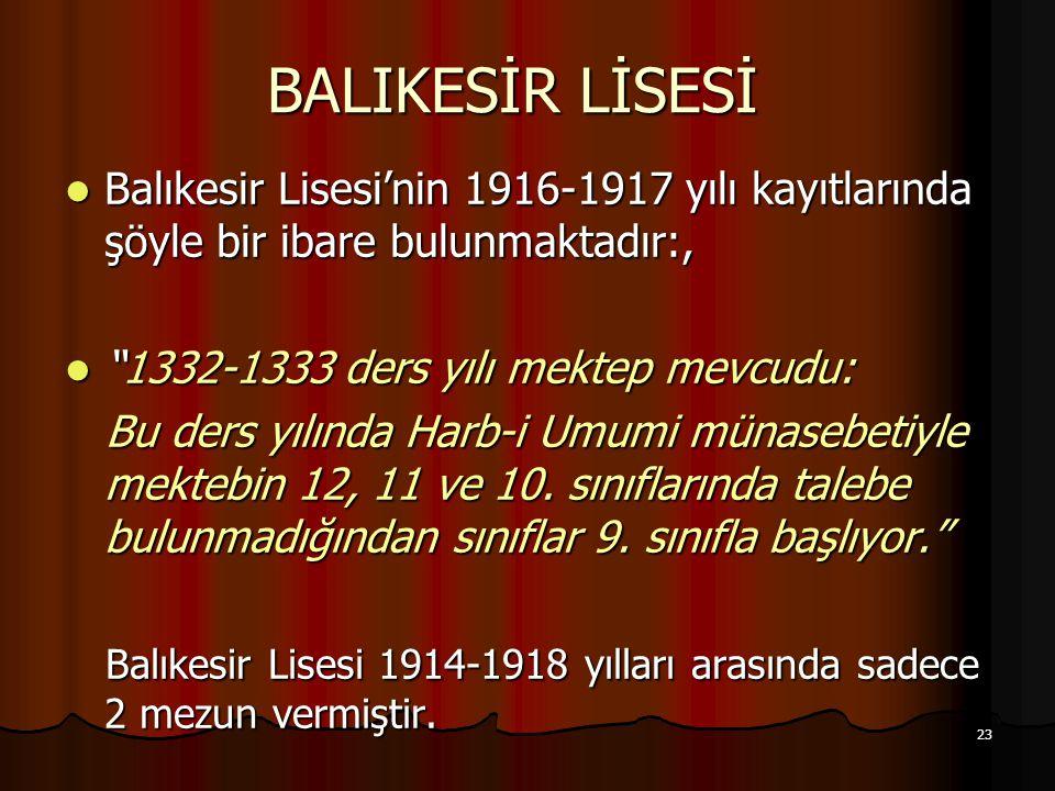 BALIKESİR LİSESİ Balıkesir Lisesi'nin 1916-1917 yılı kayıtlarında şöyle bir ibare bulunmaktadır:, 1332-1333 ders yılı mektep mevcudu: