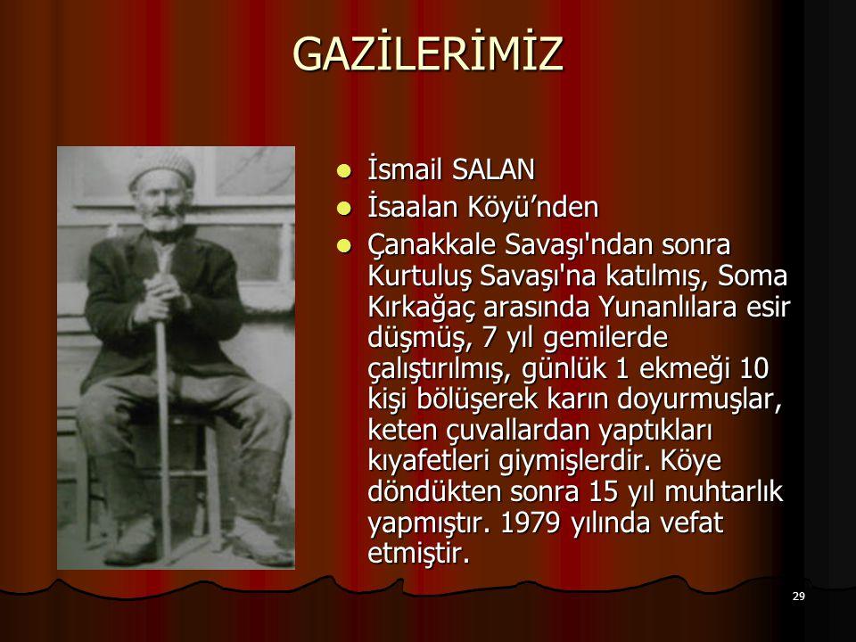 GAZİLERİMİZ İsmail SALAN İsaalan Köyü'nden