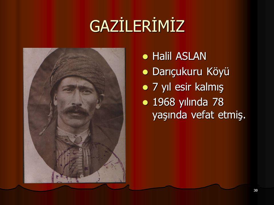 GAZİLERİMİZ Halil ASLAN Darıçukuru Köyü 7 yıl esir kalmış