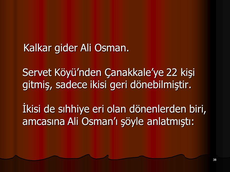 Kalkar gider Ali Osman.