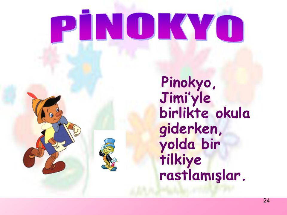 PİNOKYO Pinokyo, Jimi'yle birlikte okula giderken, yolda bir tilkiye rastlamışlar.