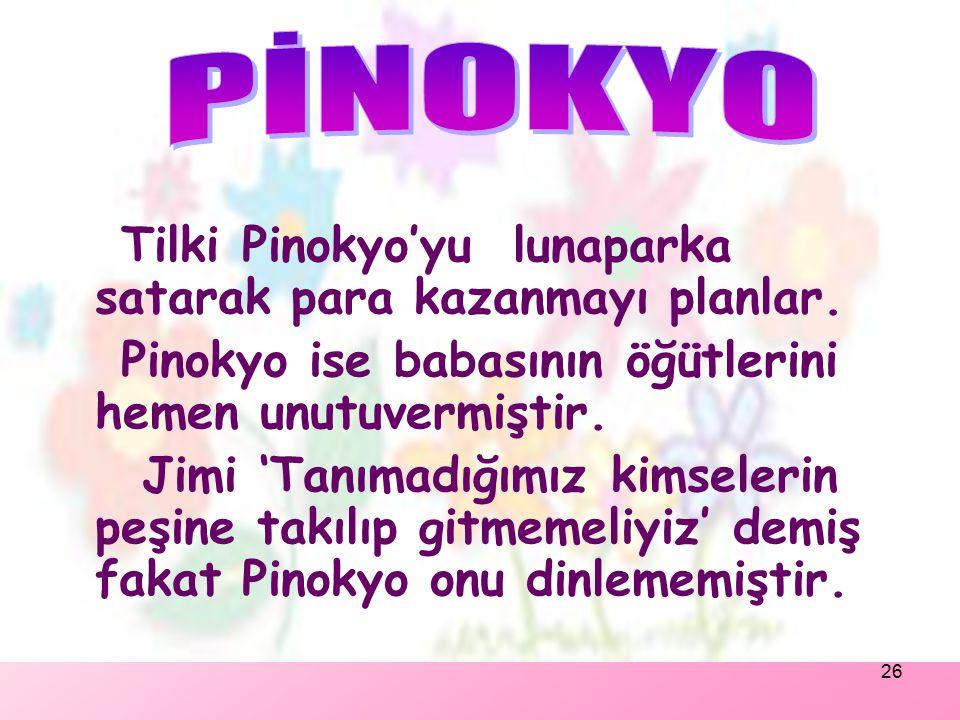 PİNOKYO Tilki Pinokyo'yu lunaparka satarak para kazanmayı planlar.